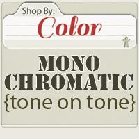 Shop by: MONOCHROMATIC