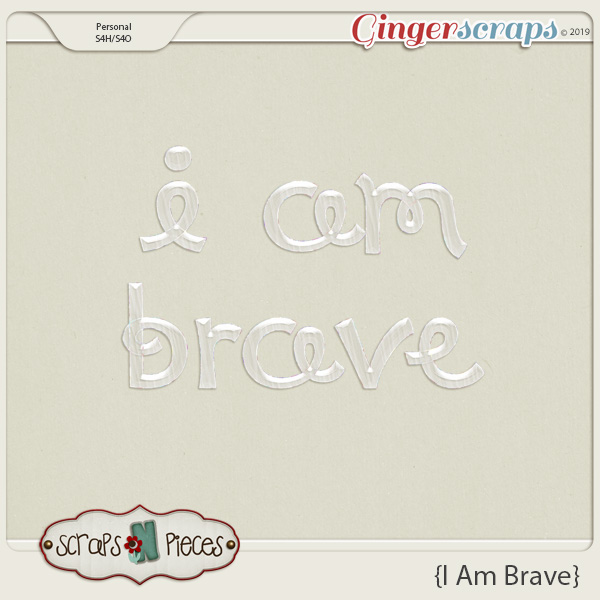 I am Brave alpha by Scraps N Pieces