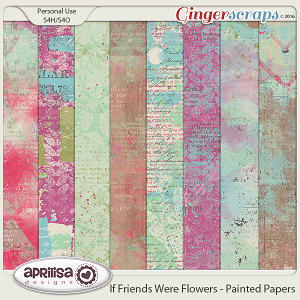 If Friends were Flowers - Painted Papers