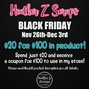 Black Friday $20 FOR $100 IN PRODUCTS 2020 by Heather Z Scraps