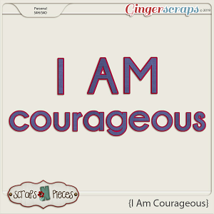 I Am Courageous Alpha by Scraps N Pieces